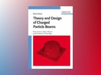Theory and Design of Charged Particle Beams av Martin Reiser