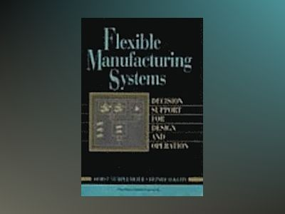 Flexible Manufacturing Systems: Decision Support for Design and Operation av Horst Tempelmeier