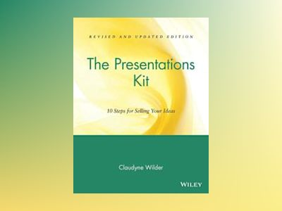 The Presentations Kit: 10 Steps for Selling Your Ideas, Revised and Updated av Claudyne Wilder
