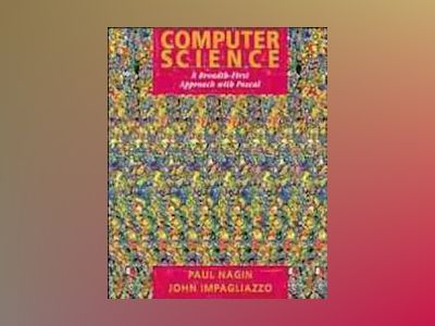 Computer Science: A Breadth-First Approach with Pascal av Paul Nagin