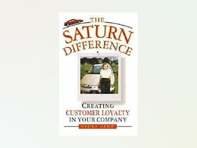 The Saturn Difference: Creating Customer Loyalty in Your Company av Vicki Lenz