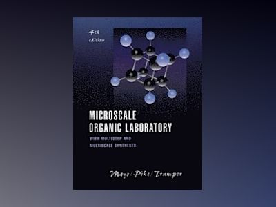 Microscale Organic Laboratory: with Multistep and Multiscale Syntheses, 4th av Dana W. Mayo