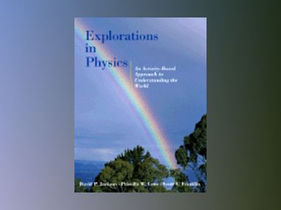 Explorations in Physics: An Activity-Based Approach to Understanding the Wo av David P. Jackson
