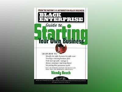 Black Enterprise Guide to Starting Your Own Business av Wendy Beech