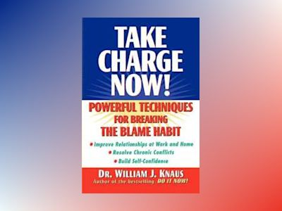 Take Charge Now!: Powerful Techniques for Breaking the Blame Habit av William J. Knaus