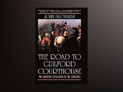 The Road to Guilford Courthouse: The American Revolution in the Carolinas av John Buchanan