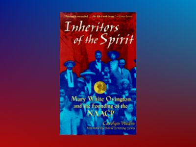 Inheritors of the Spirit: Mary White Ovington and the Founding of the NAAC av Carolyn Wedin