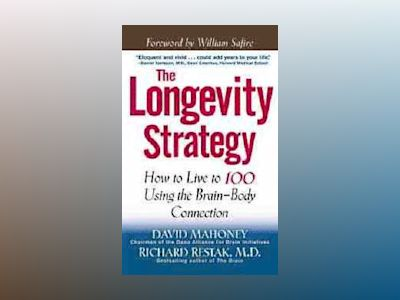 The Longevity Strategy: How to Live to 100 Using the Brain-Body Connection av David Mahoney