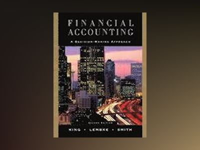 Financial Accounting: A Decision-Making Approach, 2nd Edition av Thomas E. King