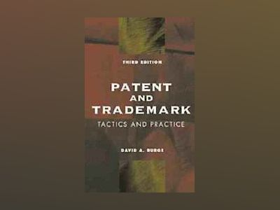Patent and Trademark Tactics and Practice, 3rd Edition av David A. Burge