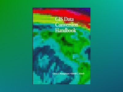 GIS Data Conversion Handbook av Glenn E. Montgomery