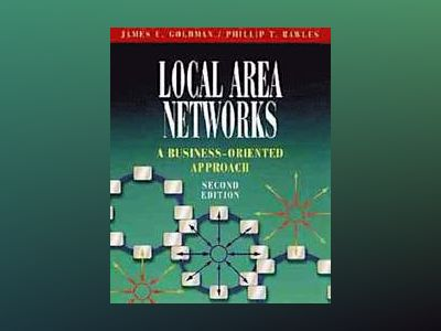 Local Area Networks: A Business-Oriented Approach, 2nd Edition av James E. Goldman
