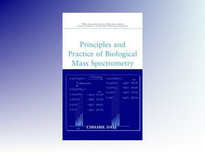 Principles and Practice of Biological Mass Spectrometry av Chhabil Dass