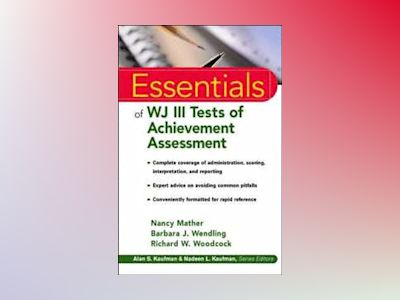 Essentials of WJ IIITM Tests of Achievement Assessment av Nancy Mather