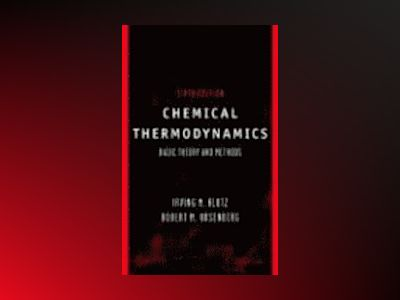 Chemical Thermodynamics: Basic Theory and Methods, 6th Edition av Irwin M. Klotz