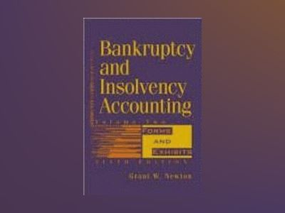 Bankruptcy and Insolvency Accounting, Volume 2, Forms and Exhibits, 6th Edi av Grant W. Newton