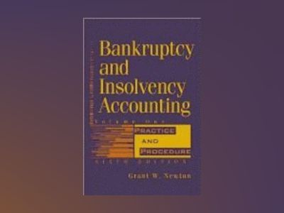 Bankruptcy and Insolvency Accounting, Volume 1, Practice and Procedure, 6th av Grant W. Newton