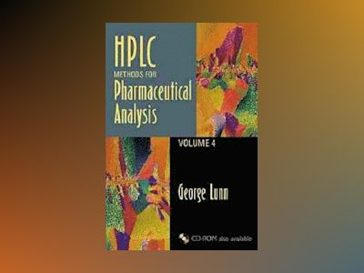 HPLC Methods for Pharmaceutical Analysis, Volume 4, av George Lunn