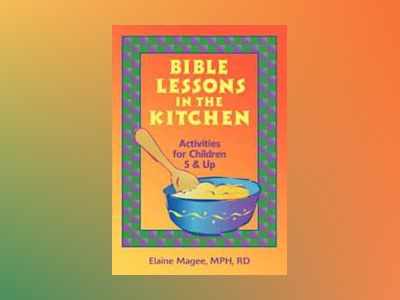 Bible Lessons in the Kitchen: Activities for Children 5 & Up av Elaine Magee