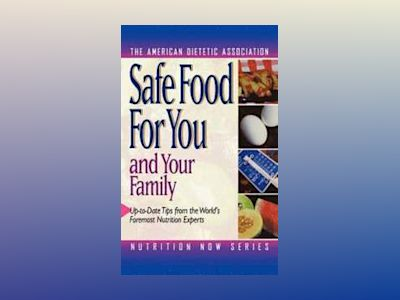 Safe Food for You and Your Family av American Dietetic Association