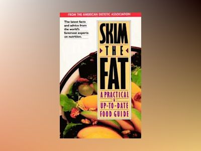 Skim the Fat: A Practical & Up-to-Date Food Guide av American Dietetic Association