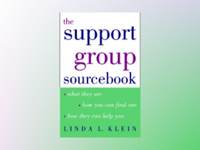 The Support Group Sourcebook: What They Are, How You Can Find One, and How av Linda L. Klein