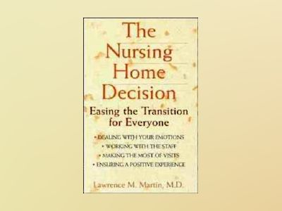 The Nursing Home Decision: Easing the Transition for Everyone av Lawrence M. Martin