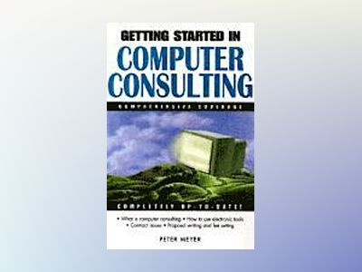 Getting Started in Computer Consulting av Peter Meyer