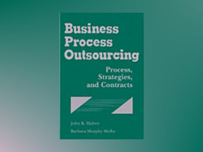 Business Process Outsourcing: Process, Strategies, and Contracts (with disk av John K. Halvey