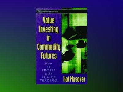 Value Investing in Commodity Futures: How to Profit with Scale Trading av Hal Masover