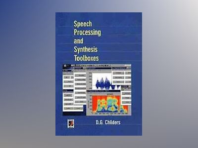 Speech Processing and Synthesis Toolboxes av D. G. Childers