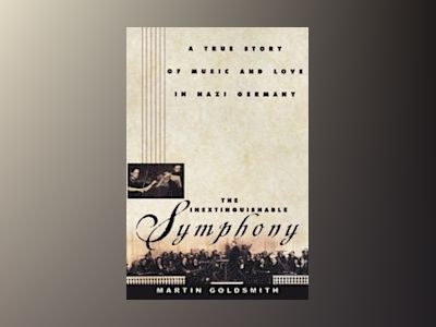The Inextinguishable Symphony: A True Story of Music and Love in Nazi Germ av Martin Goldsmith