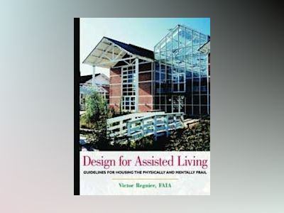 Design for Assisted Living: Guidelines for Housing the Physically and Menta av Victor Regnier