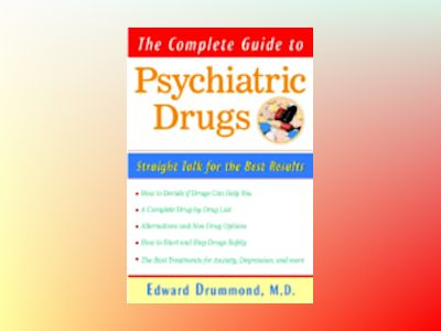 The Complete Guide to Psychiatric Drugs: Straight Talk for Best Results av Edward H. Drummond