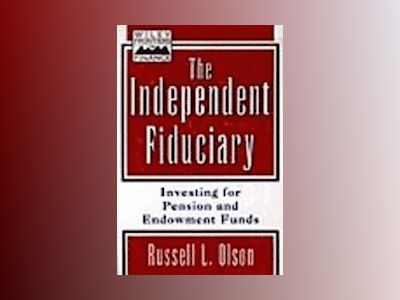 The Independent Fiduciary: Investing for Pension Funds and Endowment Funds av Russell L. Olson