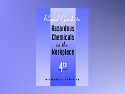 Rapid Guide to Hazardous Chemicals in the Workplace, 4th Edition av Richard J. Lewis Sr.
