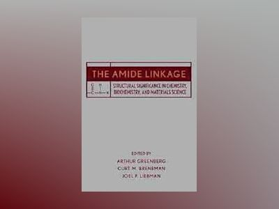 The Amide Linkage: Structural Significance in Chemistry, Biochemistry, and av Arthur Greenberg