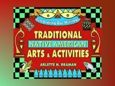 Traditional Native American Arts and Activities av Arlette N. Braman