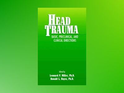 Head Trauma: Basic, Preclinical, and Clinical Directions av Leonard P. Miller