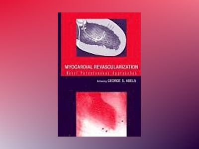 Myocardial Revascularization: Novel Percutaneous Approaches av George S. Abela