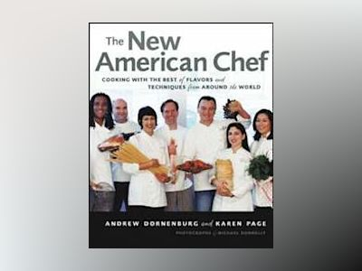 The New American Chef: Cooking with the Best of Flavors and Techniques from av Andrew Dornenburg