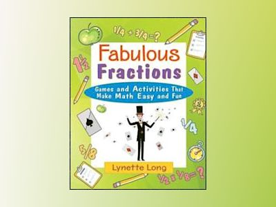 Fabulous Fractions: Games and Activities That Make Math Easy and Fun av Lynette Long