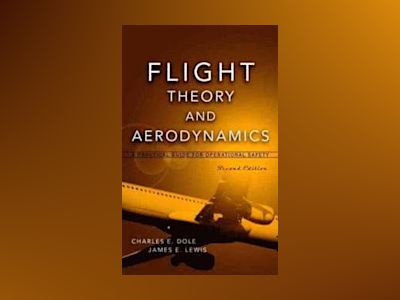 Flight Theory and Aerodynamics: A Practical Guide for Operational Safety, 2 av Charles E. Dole
