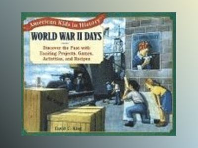 World War II Days: Discover the Past with Exciting Projects, Games, Activit av David C. King