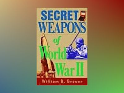 Secret Weapons of World War II av William B. Breuer