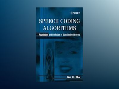 Speech Coding Algorithms: Foundation and Evolution of Standardized Coders av Wai C. Chu