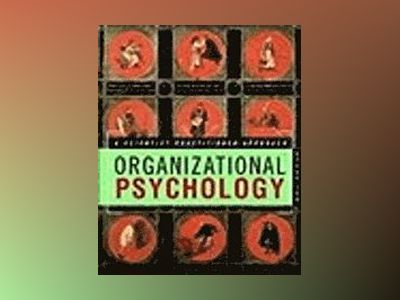 Organizational Psychology: A Scientist-Practitioner Approach av Steve M. Jex
