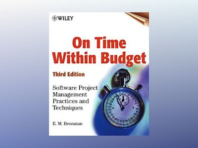 On Time Within Budget: Software Project Management Practices and Techniques av E. M. Bennatan