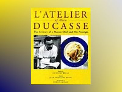 L'Atelier of Alain Ducasse: The Artistry of a Master Chef and His Protégés av Alain Ducasse