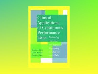 Clinical Applications of Continuous Performance Tests: Measuring Attention av Cynthia A. Riccio